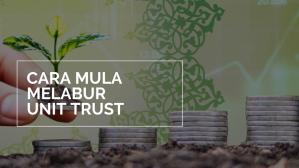 Cara Mula Melabur Unit Trust